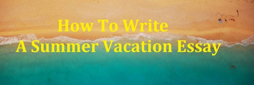 How To Write A Summer Vacation Essay