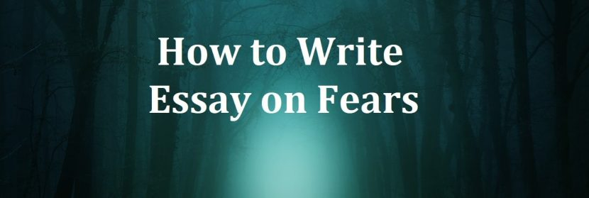 How to Write Essay on Fears